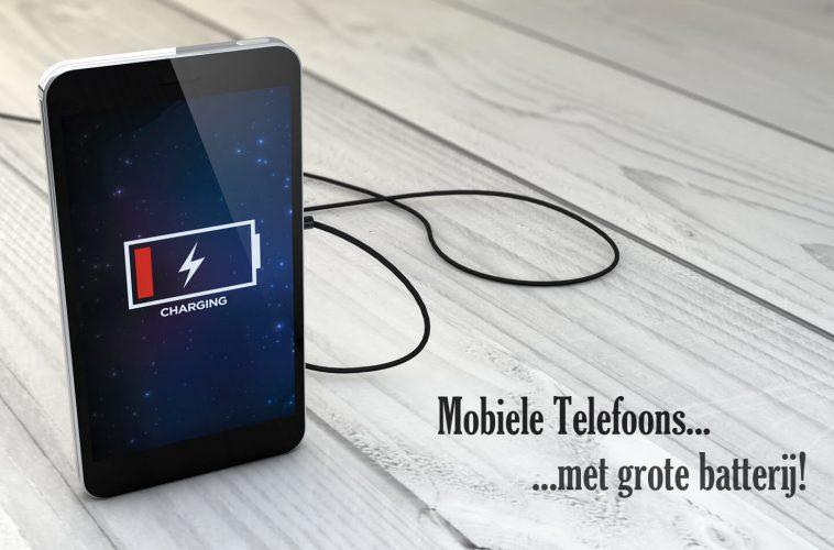 Mobiele telefoons met grote batterij